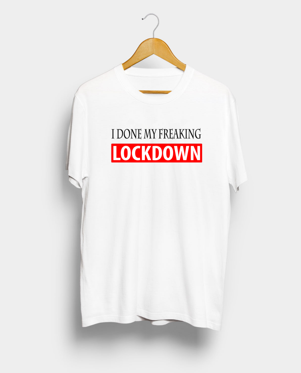 I Done My Freaking LockDown Graphic Printed T shirt